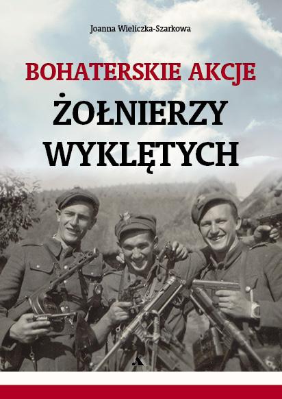 Bohaterskie akcje Żołnierzy Wykletych