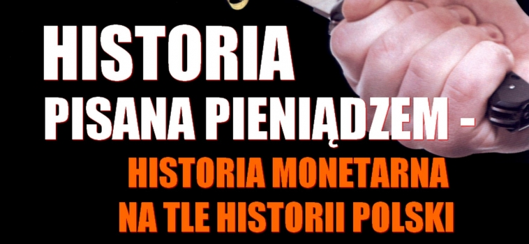 Historia pisana pieniądzem. Historia monetarna na tle historii Polski. Wykład