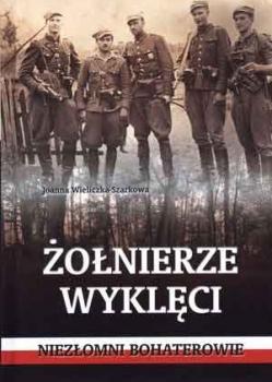 Joanna Wieliczka-Szarkowa – Żołnierze Wyklęci. Niezłomni bohaterowie