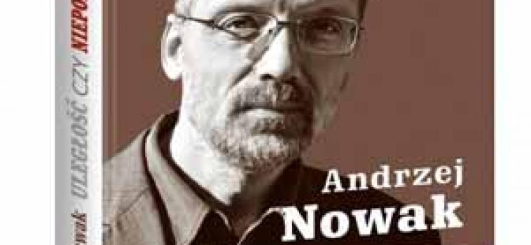 """Poniedziałek godz.17:30 Premiera książki prof. Andrzeja Nowaka """"Uległość czy niepodległość"""" a potem Klub Ronina"""