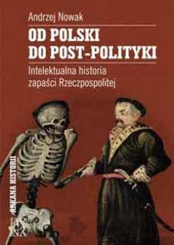 prof.Andrzej Nowak : Od Polski do Post-Polityki